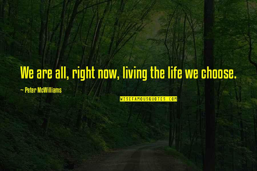 Living Life Now Quotes By Peter McWilliams: We are all, right now, living the life