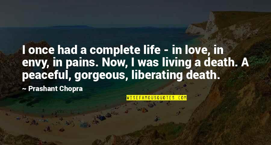 Living Life Now Quotes By Prashant Chopra: I once had a complete life - in