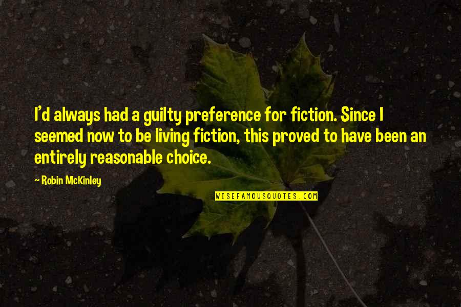 Living Life Now Quotes By Robin McKinley: I'd always had a guilty preference for fiction.