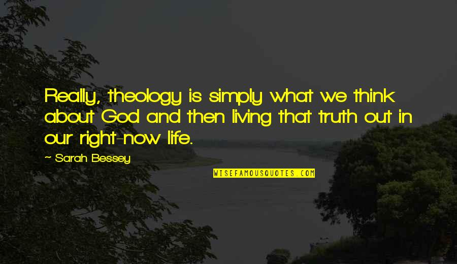 Living Life Now Quotes By Sarah Bessey: Really, theology is simply what we think about