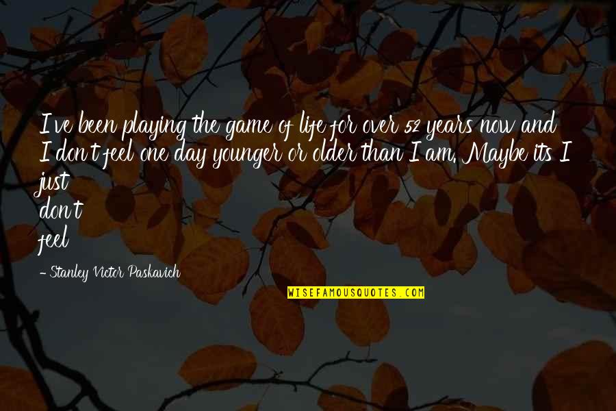 Living Life Now Quotes By Stanley Victor Paskavich: I've been playing the game of life for