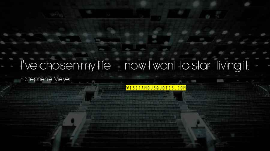 Living Life Now Quotes By Stephenie Meyer: I've chosen my life - now I want