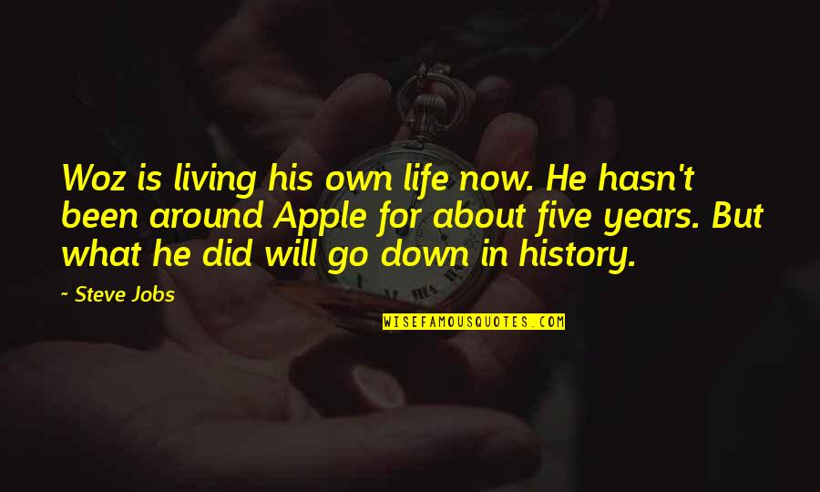 Living Life Now Quotes By Steve Jobs: Woz is living his own life now. He