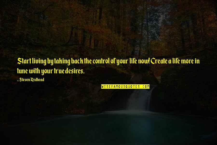 Living Life Now Quotes By Steven Redhead: Start living by taking back the control of