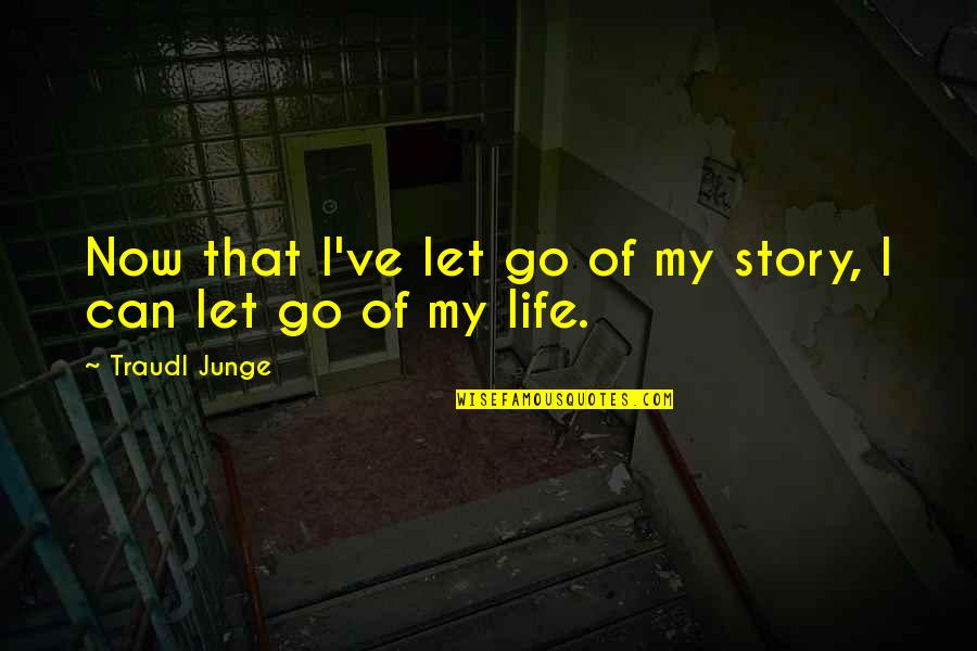Living Life Now Quotes By Traudl Junge: Now that I've let go of my story,