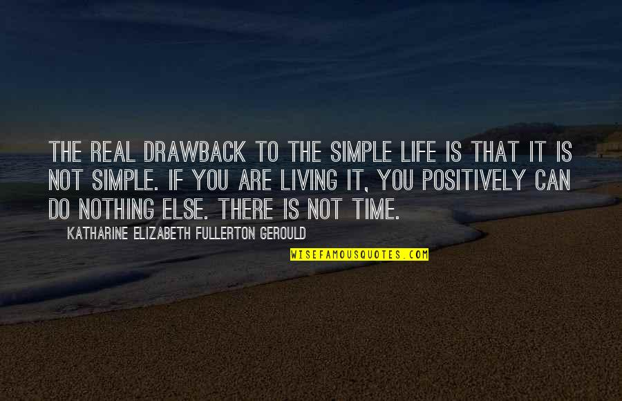 Living Life Positively Quotes By Katharine Elizabeth Fullerton Gerould: The real drawback to the simple life is
