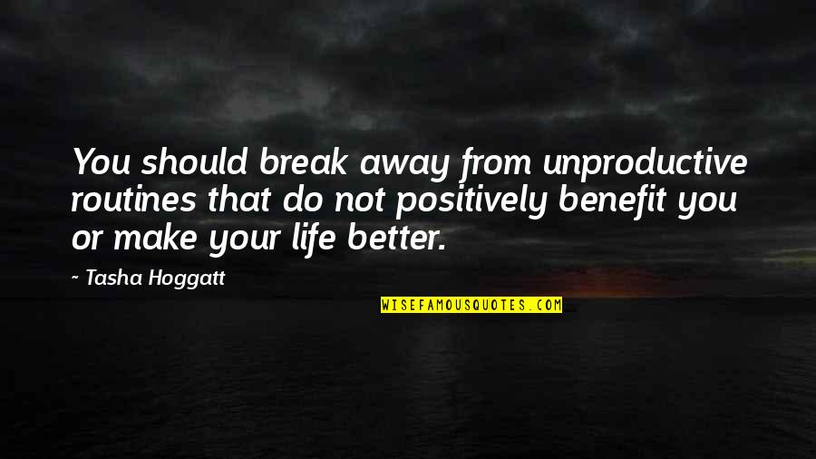 Living Life Positively Quotes By Tasha Hoggatt: You should break away from unproductive routines that