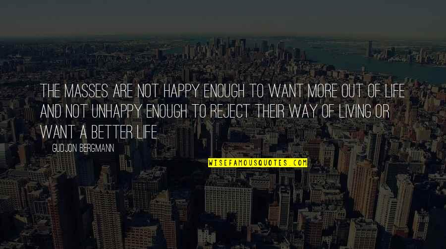 Living Life The Way You Want Quotes By Gudjon Bergmann: The masses are not happy enough to want