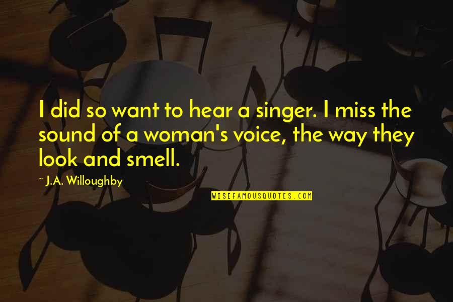 Living Life The Way You Want Quotes By J.A. Willoughby: I did so want to hear a singer.