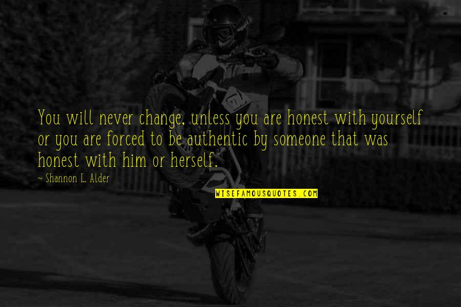 Living Life The Way You Want Quotes By Shannon L. Alder: You will never change, unless you are honest