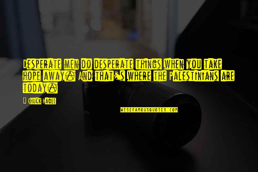 Living Life To Make Yourself Happy Quotes By Chuck Hagel: Desperate men do desperate things when you take