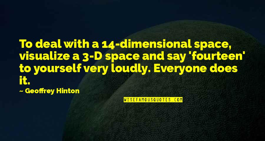Living Life To Make Yourself Happy Quotes By Geoffrey Hinton: To deal with a 14-dimensional space, visualize a
