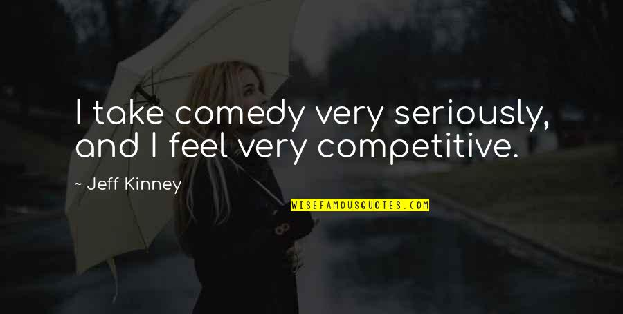 Living Life To Make Yourself Happy Quotes By Jeff Kinney: I take comedy very seriously, and I feel