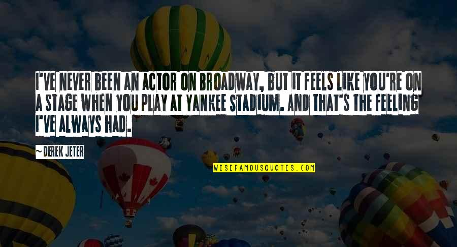 Living Life To The Fullest Images Quotes By Derek Jeter: I've never been an actor on Broadway, but