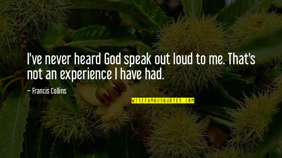 Living Life To The Fullest Images Quotes By Francis Collins: I've never heard God speak out loud to