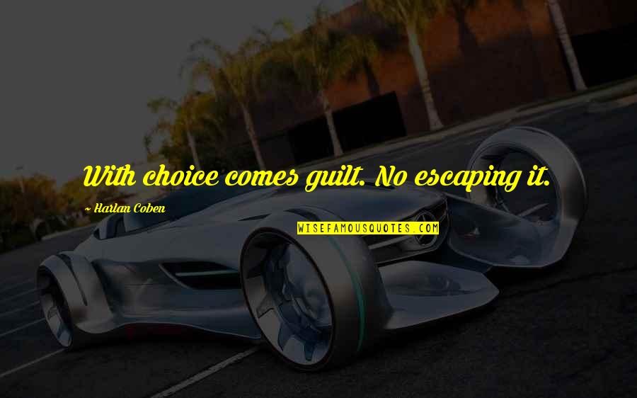 Living Life To The Fullest Images Quotes By Harlan Coben: With choice comes guilt. No escaping it.