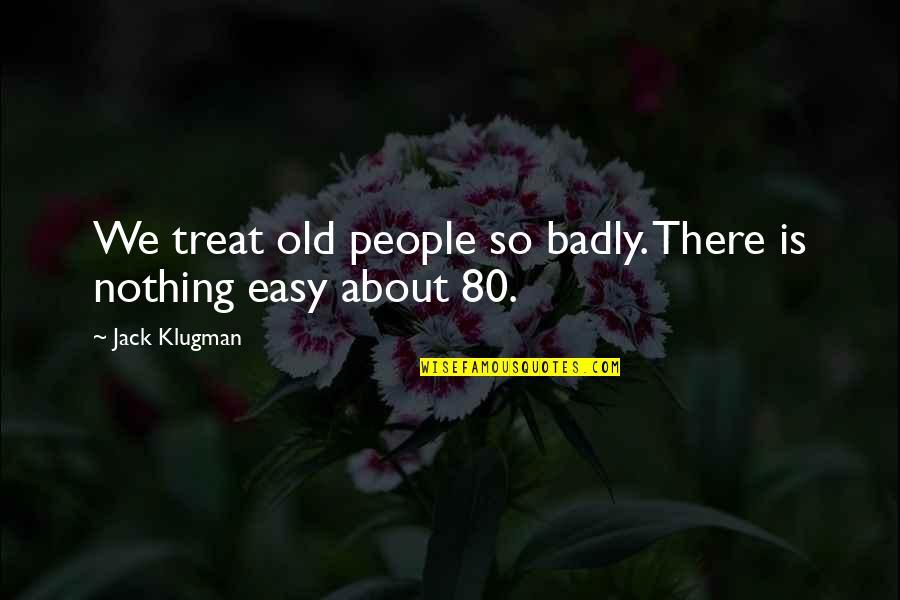 Living Life To The Fullest Images Quotes By Jack Klugman: We treat old people so badly. There is