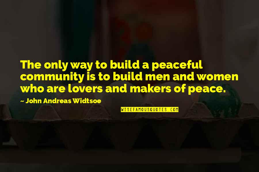 Living Life To The Fullest Images Quotes By John Andreas Widtsoe: The only way to build a peaceful community