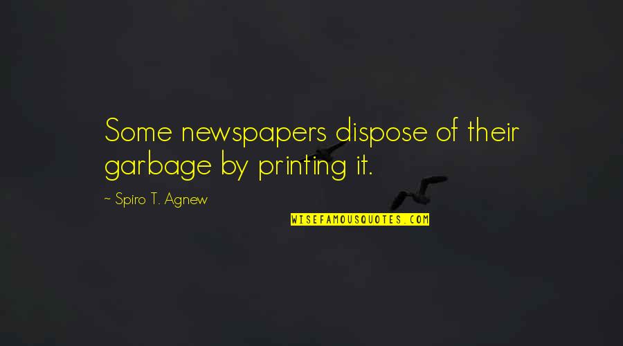 Living Life To The Fullest Images Quotes By Spiro T. Agnew: Some newspapers dispose of their garbage by printing