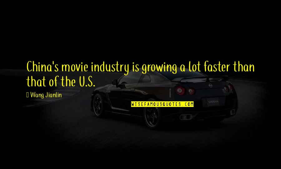 Living Life To The Fullest Images Quotes By Wang Jianlin: China's movie industry is growing a lot faster