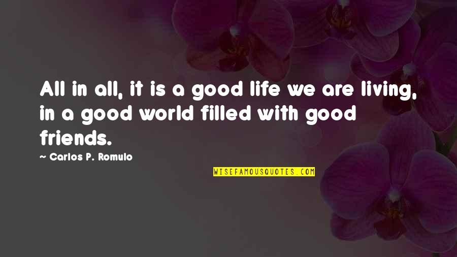 Living Life Without Friends Quotes By Carlos P. Romulo: All in all, it is a good life
