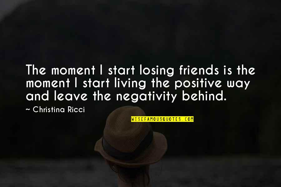 Living Life Without Friends Quotes By Christina Ricci: The moment I start losing friends is the