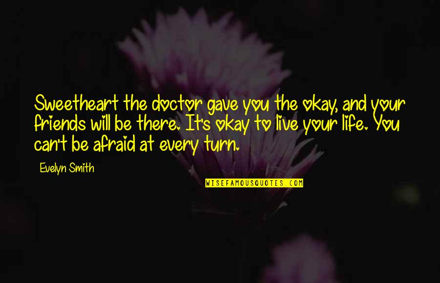 Living Life Without Friends Quotes By Evelyn Smith: Sweetheart the doctor gave you the okay, and