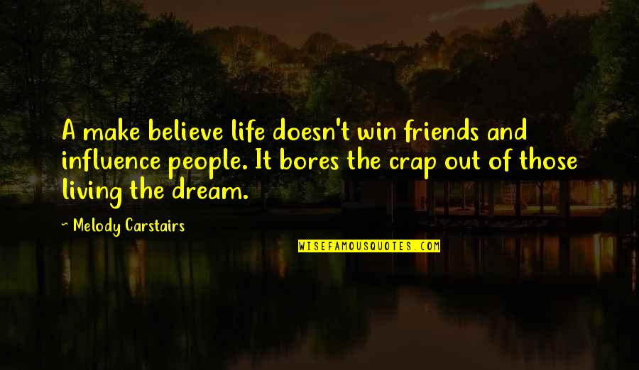 Living Life Without Friends Quotes By Melody Carstairs: A make believe life doesn't win friends and