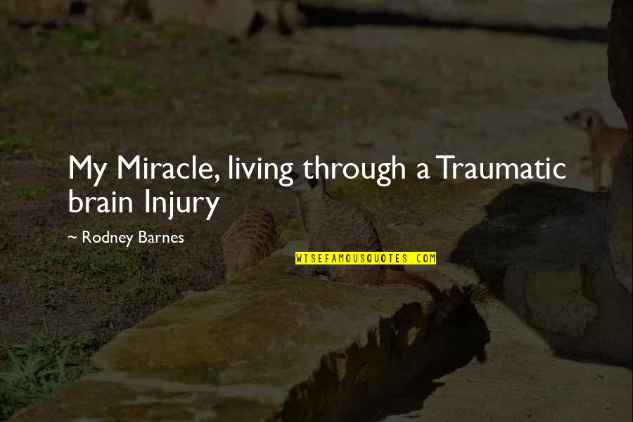 Living Life Without Friends Quotes By Rodney Barnes: My Miracle, living through a Traumatic brain Injury