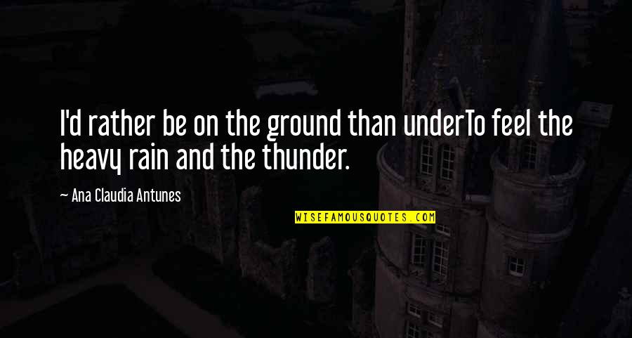 Living Now Quotes By Ana Claudia Antunes: I'd rather be on the ground than underTo