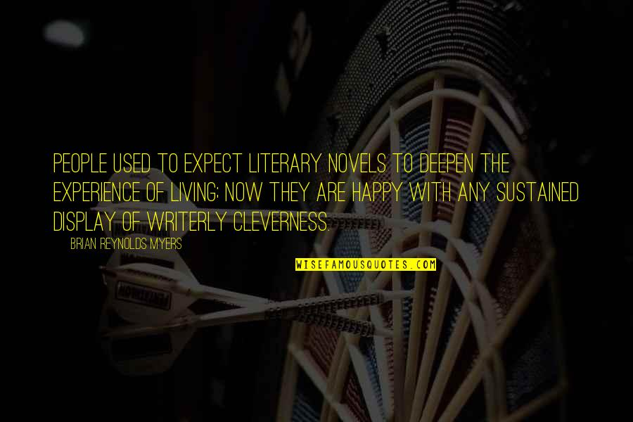 Living Now Quotes By Brian Reynolds Myers: People used to expect literary novels to deepen