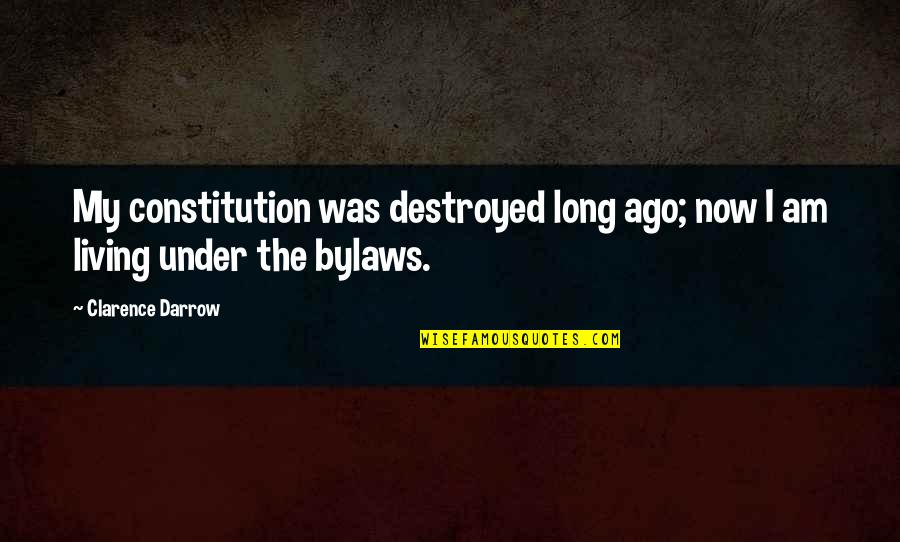 Living Now Quotes By Clarence Darrow: My constitution was destroyed long ago; now I