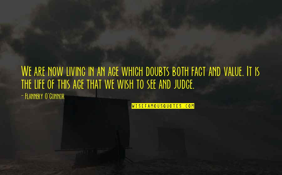 Living Now Quotes By Flannery O'Connor: We are now living in an age which