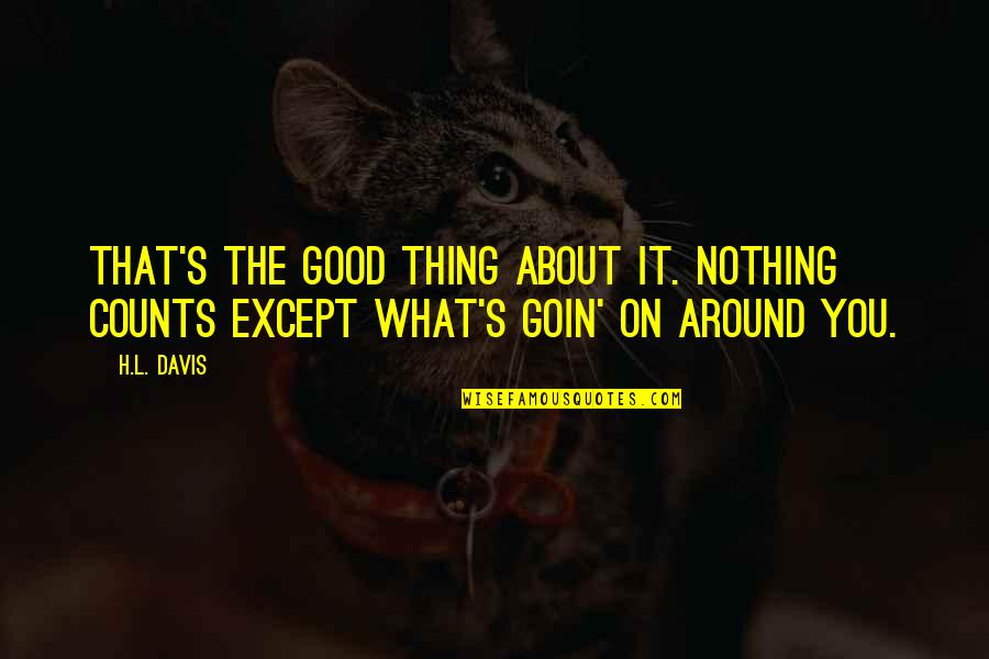 Living Now Quotes By H.L. Davis: That's the good thing about it. Nothing counts