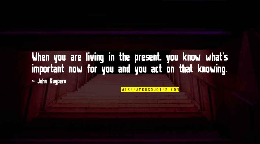 Living Now Quotes By John Kuypers: When you are living in the present, you