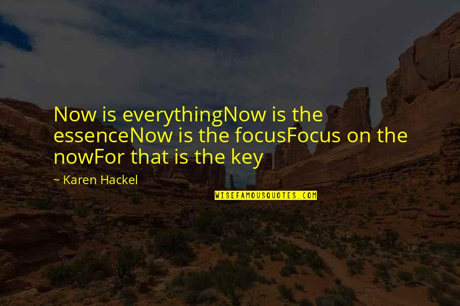 Living Now Quotes By Karen Hackel: Now is everythingNow is the essenceNow is the