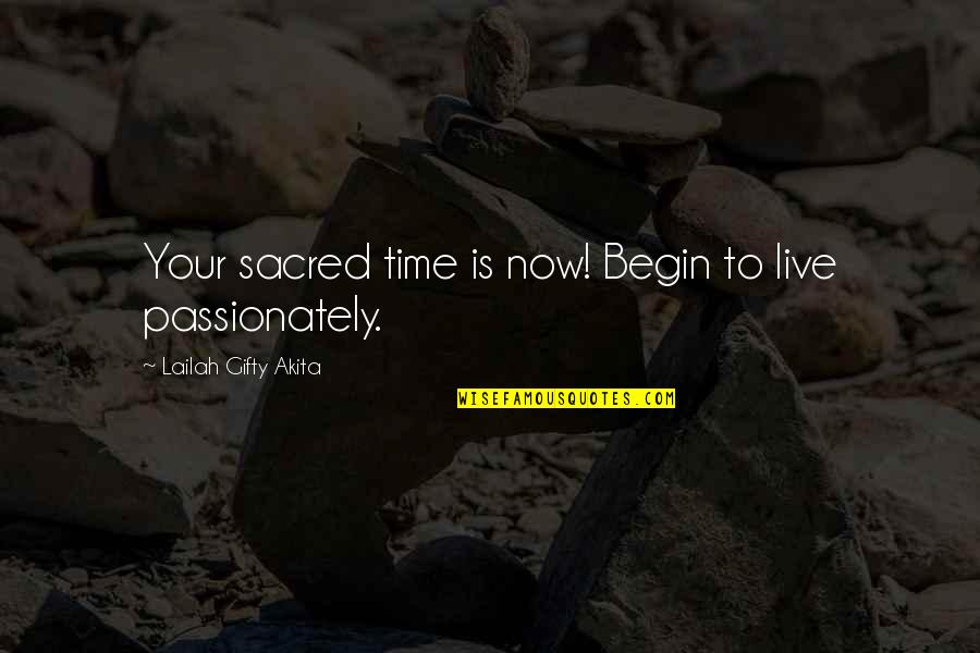 Living Now Quotes By Lailah Gifty Akita: Your sacred time is now! Begin to live