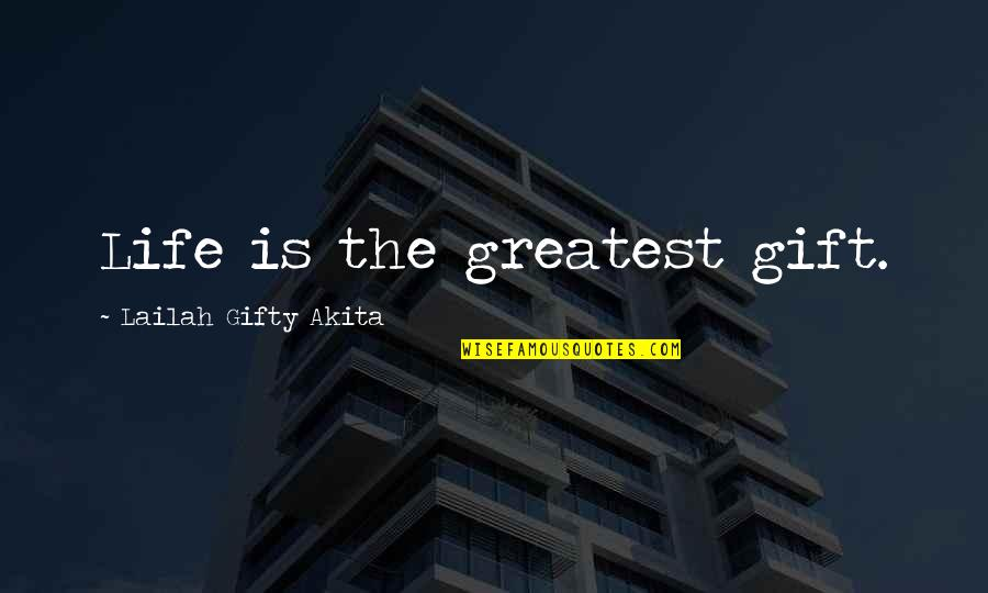 Living Now Quotes By Lailah Gifty Akita: Life is the greatest gift.