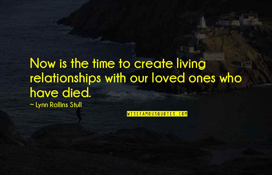 Living Now Quotes By Lynn Rollins Stull: Now is the time to create living relationships