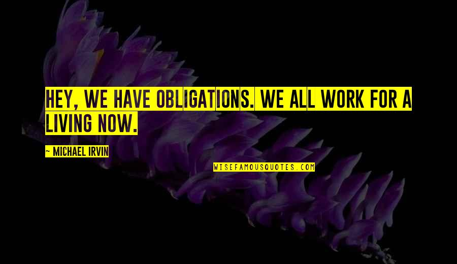 Living Now Quotes By Michael Irvin: Hey, we have obligations. We all work for