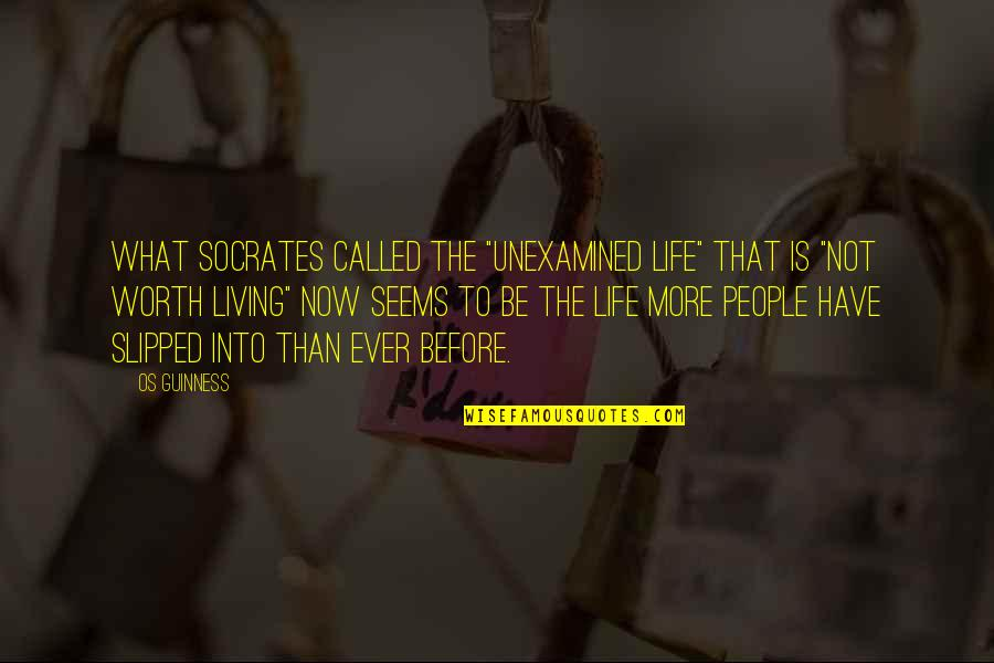 "Living Now Quotes By Os Guinness: What Socrates called the ""unexamined life"" that is"