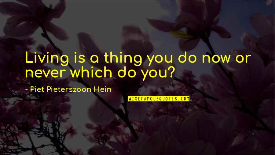 Living Now Quotes By Piet Pieterszoon Hein: Living is a thing you do now or