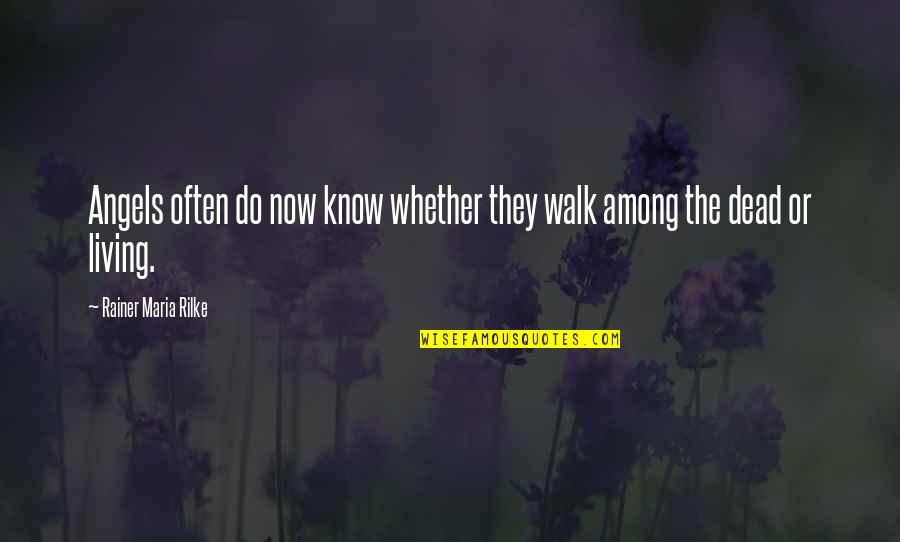 Living Now Quotes By Rainer Maria Rilke: Angels often do now know whether they walk