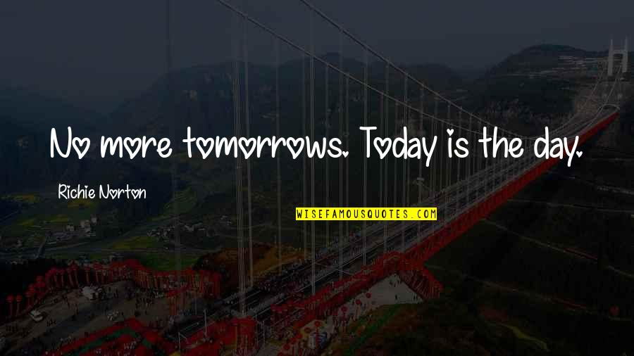 Living Now Quotes By Richie Norton: No more tomorrows. Today is the day.
