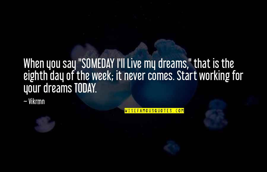 "Living Now Quotes By Vikrmn: When you say ""SOMEDAY I'll Live my dreams,"""
