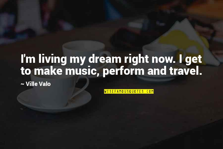 Living Now Quotes By Ville Valo: I'm living my dream right now. I get