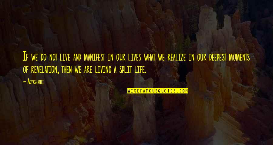Living Our Life Quotes By Adyashanti: If we do not live and manifest in