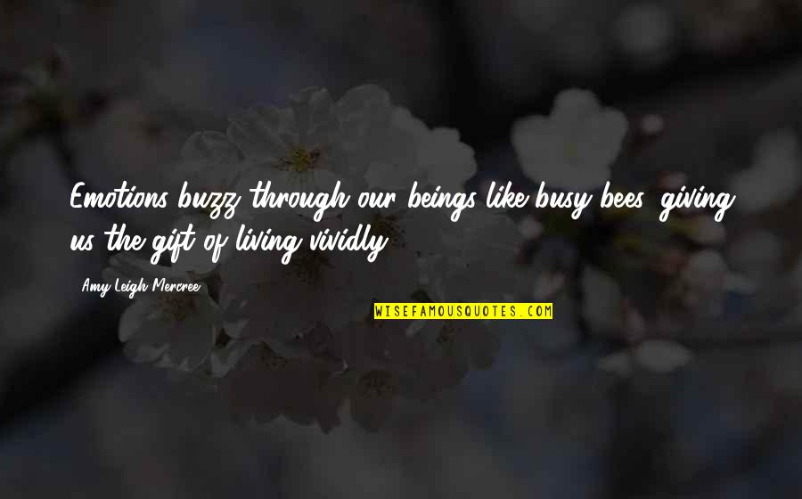 Living Our Life Quotes By Amy Leigh Mercree: Emotions buzz through our beings like busy bees,