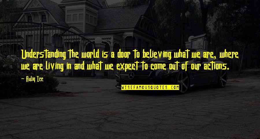 Living Our Life Quotes By Auliq Ice: Understanding the world is a door to believing