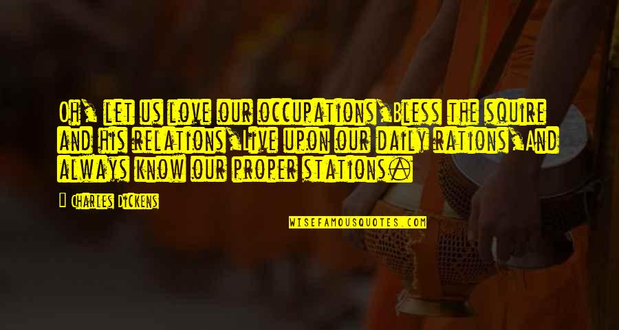 Living Our Life Quotes By Charles Dickens: Oh, let us love our occupations,Bless the squire